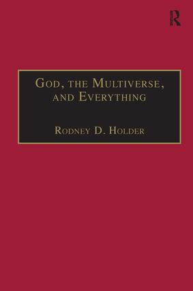 God, the Multiverse, and Everything: Modern Cosmology and the Argument from Design, 1st Edition (Hardback) book cover