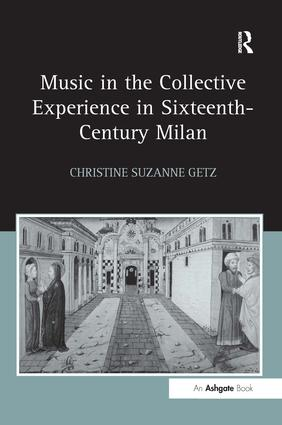 Music in the Collective Experience in Sixteenth-Century Milan: 1st Edition (Paperback) book cover
