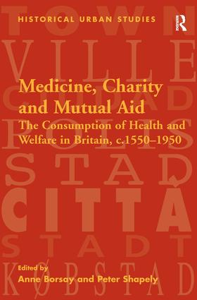 Medicine, Charity and Mutual Aid: The Consumption of Health and Welfare in Britain, c.1550–1950 (Hardback) book cover