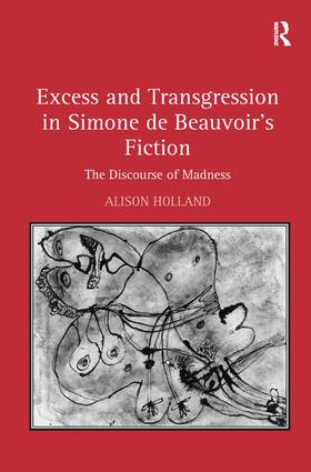 Excess and Transgression in Simone de Beauvoir's Fiction: The Discourse of Madness, 1st Edition (Hardback) book cover