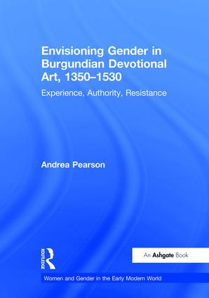 Envisioning Gender in Burgundian Devotional Art, 1350–1530: Experience, Authority, Resistance book cover