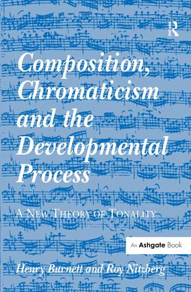 Composition, Chromaticism and the Developmental Process: A New Theory of Tonality, 1st Edition (Hardback) book cover