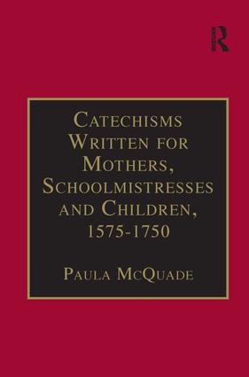 Catechisms Written for Mothers, Schoolmistresses and Children, 1575-1750: Essential Works for the Study of Early Modern Women: Series III, Part Three, Volume 2, 1st Edition (Hardback) book cover