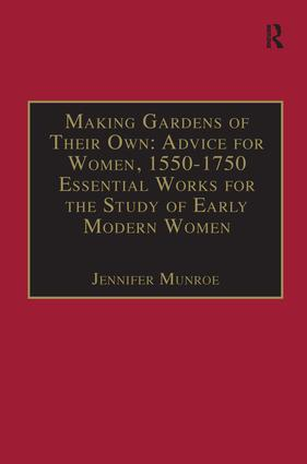 Making Gardens of Their Own: Advice for Women, 1550-1750: Essential Works for the Study of Early Modern Women: Series III, Part Three, Volume 1 book cover