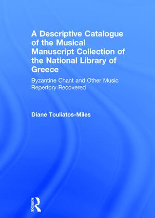 A Descriptive Catalogue of the Musical Manuscript Collection of the National Library of Greece: Byzantine Chant and Other Music Repertory Recovered, 1st Edition (Hardback) book cover