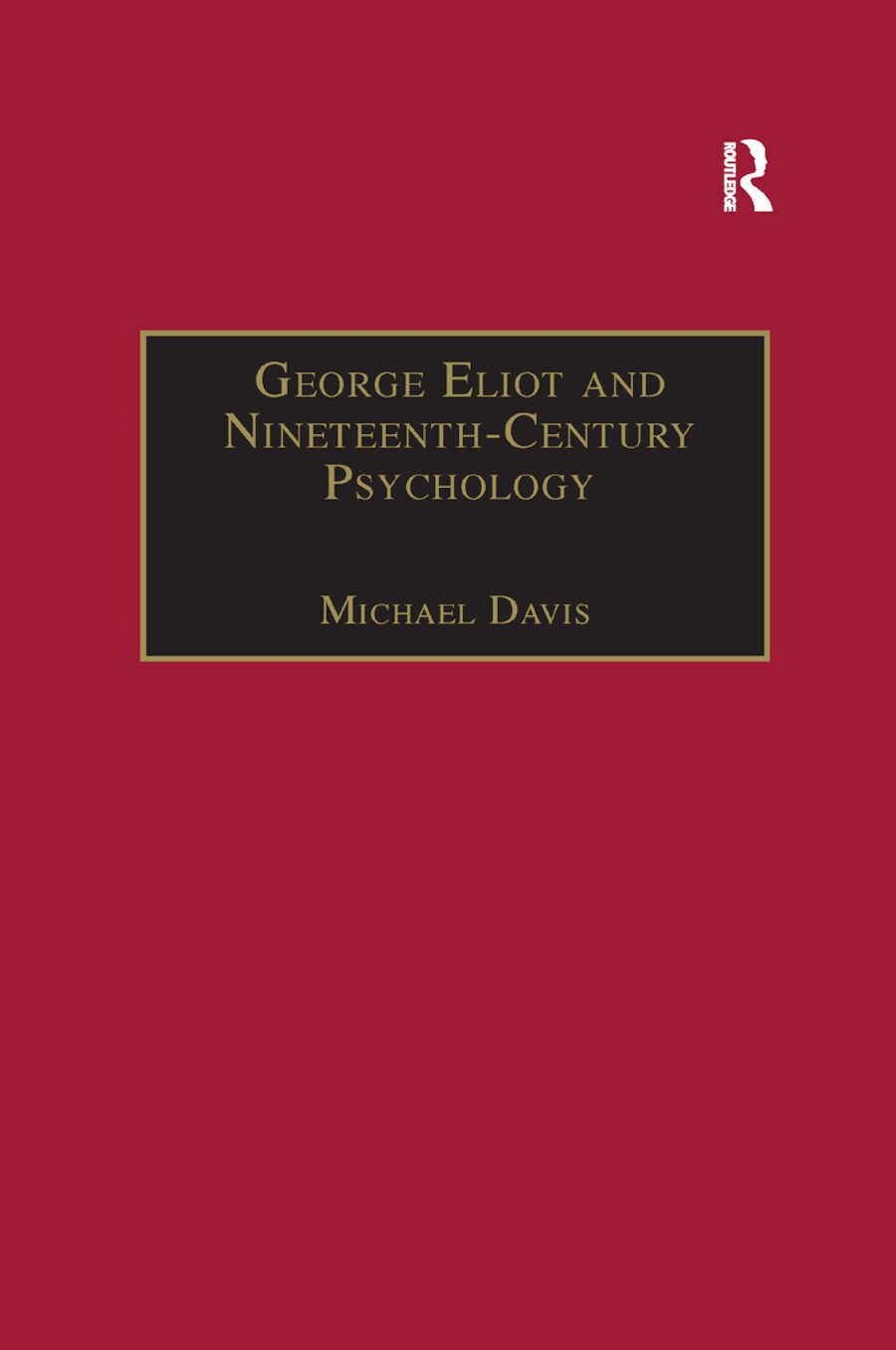 George Eliot and Nineteenth-Century Psychology: Exploring the Unmapped Country, 1st Edition (Hardback) book cover