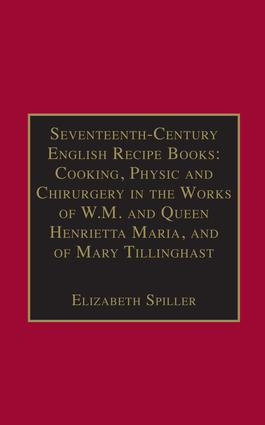 Seventeenth-Century English Recipe Books: Cooking, Physic and Chirurgery in the Works of W.M. and Queen Henrietta Maria, and of Mary Tillinghast (Hardback) book cover