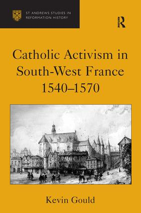 Catholic Activism in South-West France, 1540–1570: 1st Edition (Hardback) book cover