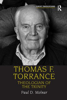 Thomas F. Torrance: Theologian of the Trinity, 1st Edition (Paperback) book cover