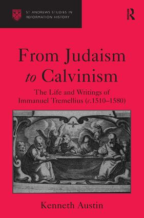 From Judaism to Calvinism: The Life and Writings of Immanuel Tremellius (c.1510-1580), 1st Edition (Hardback) book cover