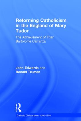Reforming Catholicism in the England of Mary Tudor: The Achievement of Friar Bartolomé Carranza book cover