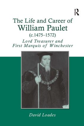 The Life and Career of William Paulet (c.1475–1572): Lord Treasurer and First Marquis of Winchester, 1st Edition (Hardback) book cover