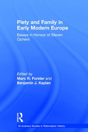 Piety and Family in Early Modern Europe: Essays in Honour of Steven Ozment book cover