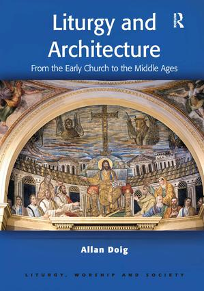 Liturgy and Architecture: From the Early Church to the Middle Ages book cover