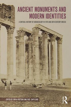 Ancient Monuments and Modern Identities: A Critical History of Archaeology in 19th and 20th Century Greece book cover