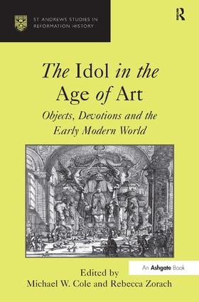 The Idol in the Age of Art: Objects, Devotions and the Early Modern World, 1st Edition (Hardback) book cover
