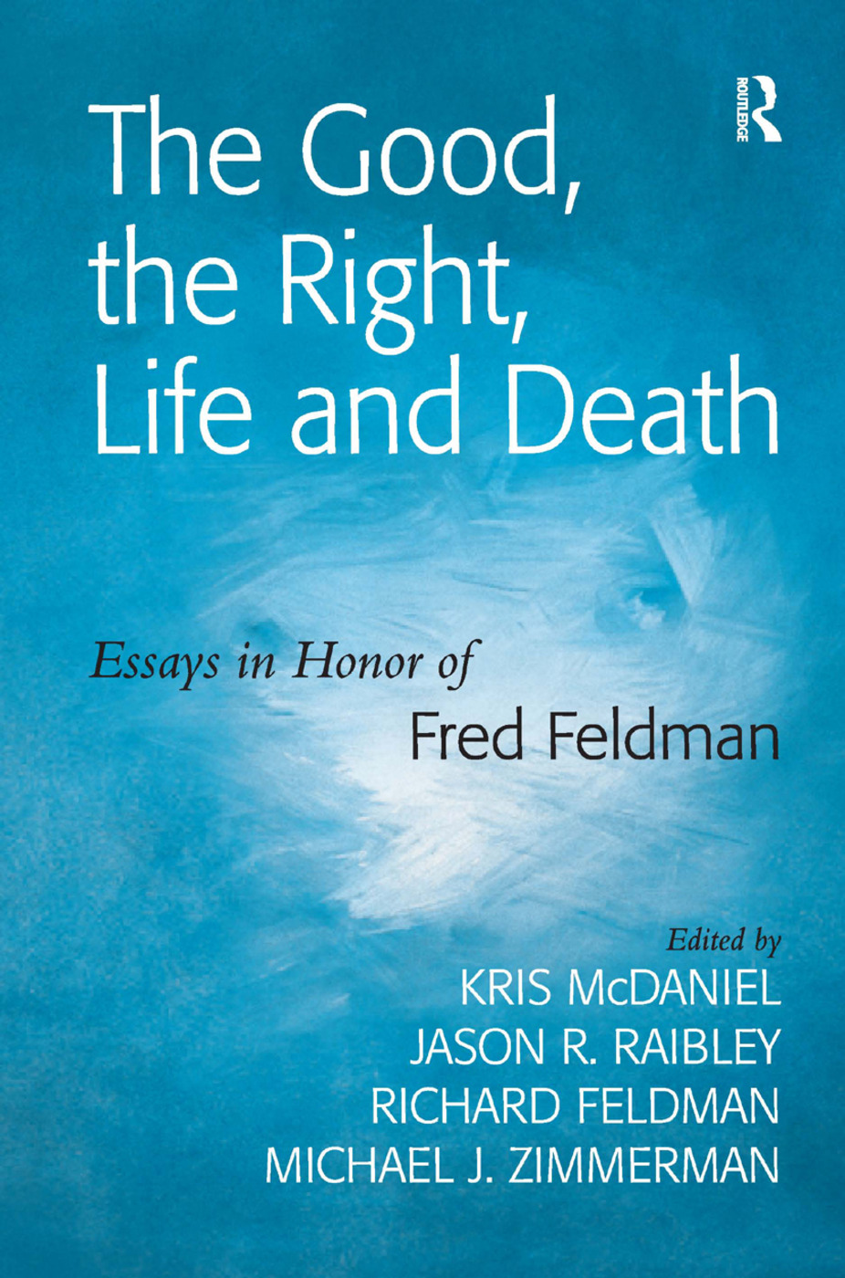 The Good, the Right, Life and Death: Essays in Honor of Fred Feldman book cover