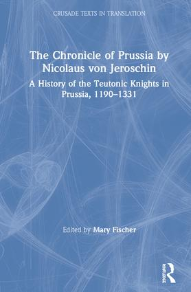 The Chronicle of Prussia by Nicolaus von Jeroschin: A History of the Teutonic Knights in Prussia, 1190–1331, 1st Edition (Hardback) book cover