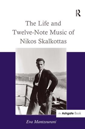 The Life and Twelve-Note Music of Nikos Skalkottas: 1st Edition (Hardback) book cover