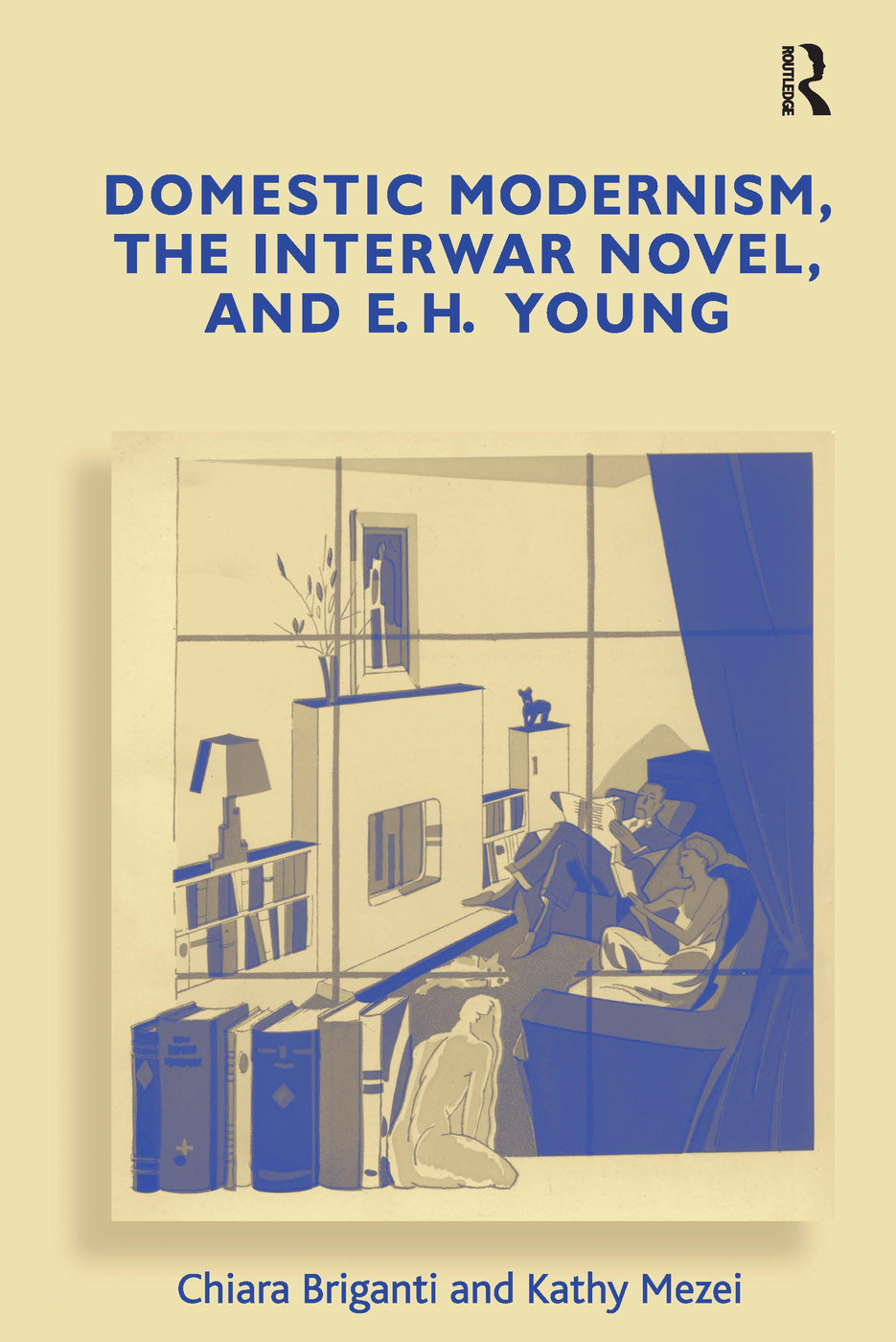 Domestic Modernism, the Interwar Novel, and E.H. Young: 1st Edition (Hardback) book cover