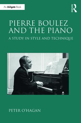 Pierre Boulez and the Piano: A Study in Style and Technique, 1st Edition (Hardback) book cover