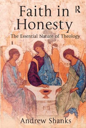 Faith in Honesty: The Essential Nature of Theology, 1st Edition (Hardback) book cover