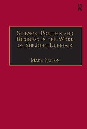 Science, Politics and Business in the Work of Sir John Lubbock: A Man of Universal Mind, 1st Edition (Hardback) book cover