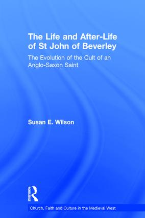 The Life and After-Life of St John of Beverley: The Evolution of the Cult of an Anglo-Saxon Saint book cover