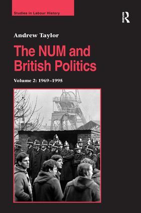 The NUM and British Politics: Volume 2: 1969–1995 book cover