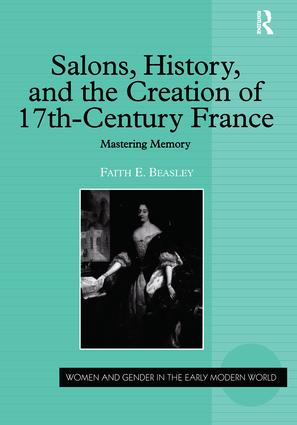 Salons, History, and the Creation of Seventeenth-Century France: Mastering Memory, 1st Edition (Hardback) book cover