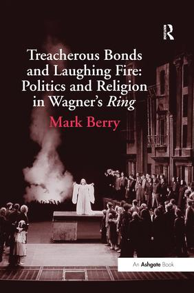 Treacherous Bonds and Laughing Fire: Politics and Religion in Wagner's Ring: 1st Edition (Hardback) book cover