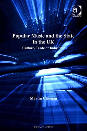 Popular Music and the State in the UK: Culture, Trade or Industry? book cover