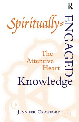 Spiritually-Engaged Knowledge: The Attentive Heart, 1st Edition (Hardback) book cover