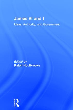 James VI and I: Ideas, Authority, and Government, 1st Edition (Hardback) book cover