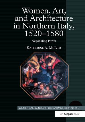 Women, Art, and Architecture in Northern Italy, 1520–1580