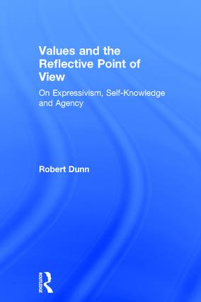 Values and the Reflective Point of View: On Expressivism, Self-Knowledge and Agency, 1st Edition (Hardback) book cover