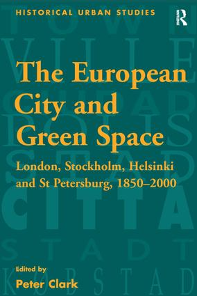 The European City and Green Space: London, Stockholm, Helsinki and St Petersburg, 1850–2000, 1st Edition (Hardback) book cover