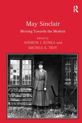 May Sinclair: Moving Towards the Modern, 1st Edition (Hardback) book cover