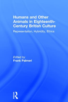 Humans and Other Animals in Eighteenth-Century British Culture: Representation, Hybridity, Ethics (Hardback) book cover
