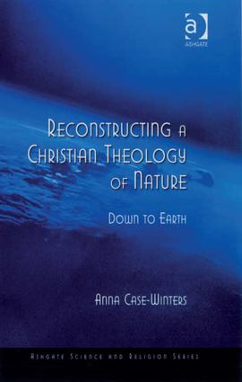 Reconstructing a Christian Theology of Nature: Down to Earth, 1st Edition (Hardback) book cover