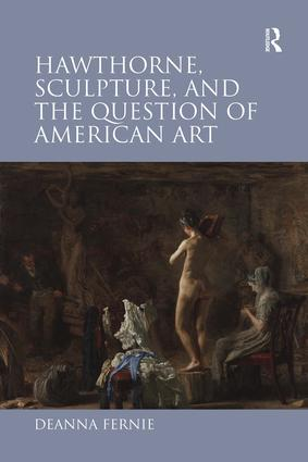 Hawthorne, Sculpture, and the Question of American Art: 1st Edition (Hardback) book cover