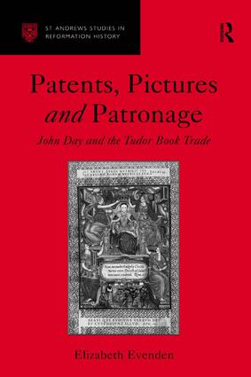 Patents, Pictures and Patronage: John Day and the Tudor Book Trade book cover