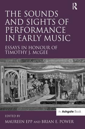 The Sounds and Sights of Performance in Early Music: Essays in Honour of Timothy J. McGee, 1st Edition (Hardback) book cover
