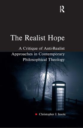 The Realist Hope: A Critique of Anti-Realist Approaches in Contemporary Philosophical Theology book cover