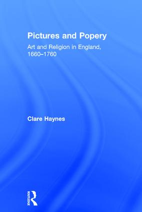Pictures and Popery: Art and Religion in England, 1660–1760, 1st Edition (Hardback) book cover