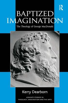 Baptized Imagination: The Theology of George MacDonald, 1st Edition (Hardback) book cover