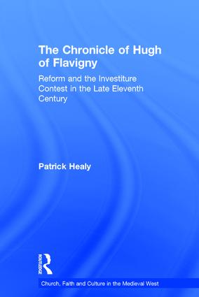 The Chronicle of Hugh of Flavigny: Reform and the Investiture Contest in the Late Eleventh Century, 1st Edition (Hardback) book cover