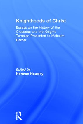 Knighthoods of Christ: Essays on the History of the Crusades and the Knights Templar, Presented to Malcolm Barber, 1st Edition (e-Book) book cover