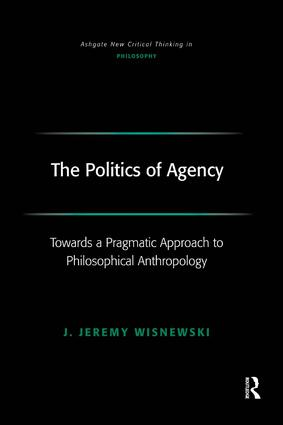 The Politics of Agency: Toward a Pragmatic Approach to Philosophical Anthropology, 1st Edition (Paperback) book cover