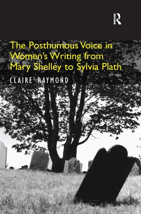 The Posthumous Voice in Women's Writing from Mary Shelley to Sylvia Plath: 1st Edition (Hardback) book cover
